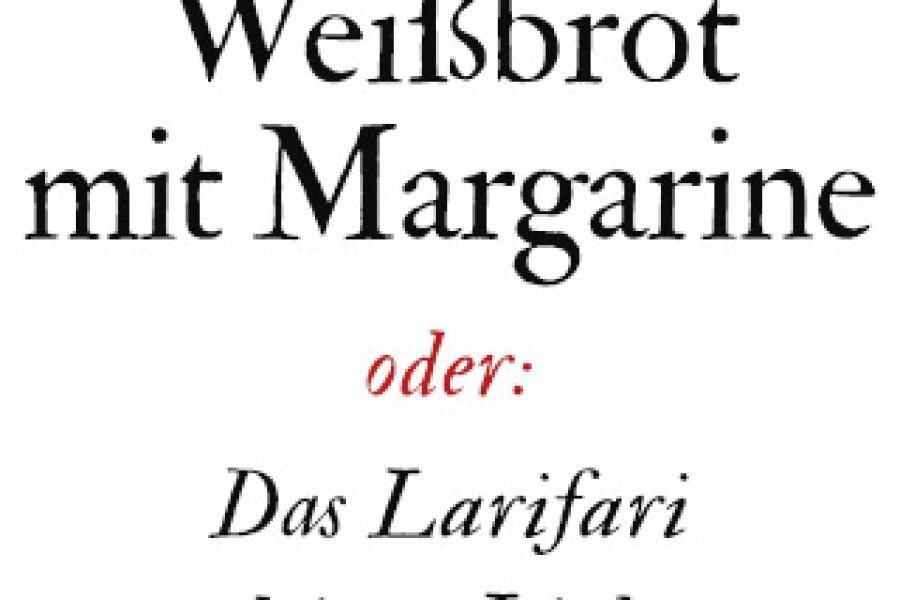 Weißbrot mit Margarine oder das Larifari deiner Liebe